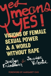 Book cover: Yes Means Yes! ed by Jaclyn Friedman and Jessica Valenti
