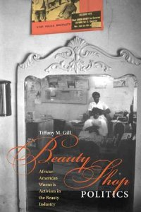 Book cover: Beauty Shop Politics by Tiffany M. Gill