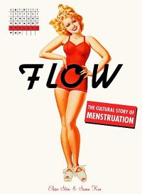 Book cover: 'Flow: A Cultural Story of Menstruation' by Elissa Stein and Susan Kim