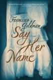 Book cover: Say Her Name by Francisco Goldman