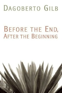 "Book cover: ""Before the End, After the Beginning"" by Dagoberto Gilb"