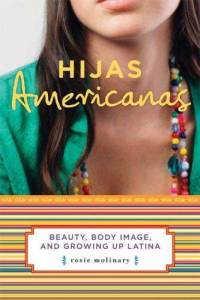"Book cover: ""Hijas Americanas: Beauty, Body Image, and Growing Up Latina"" by Rosie Molinary"