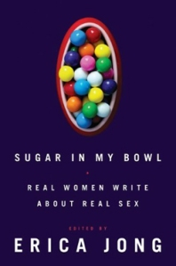 "Book cover: ""Sugar in My Bowl: Real Women Write About Real Sex"" ed. by Erica Jong"