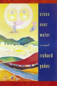 Book cover: Cross Over Water by Richard Yañez