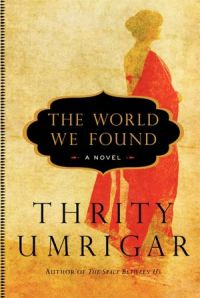 Book cover: The World We Found by Thrity Umrigar