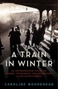 Book cover: A Train in Winter by Caroline Moorehead