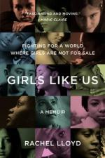 Girls Like Us: Fighting for a World Where Girls Are Not For Sale by Rachel Lloyd