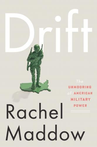 Book cover: Drift: The Unmooring of American Military Power by Rachel Maddow