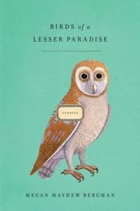 Book cover: Birds of a Lesser Paradise by Megan Mayhew Bergman