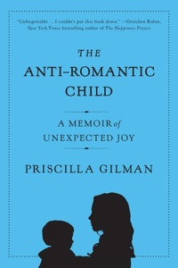 Book cover: The Anti-Romantic Child by Priscilla Gilman