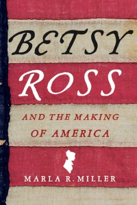 Book cover: Betsy Ross and the Making of America by Marla R. Miller