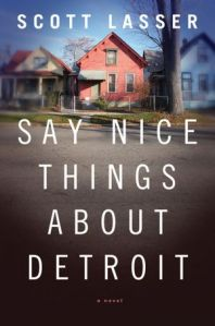 Book cover: Say Nice Things About Detroit by Scott Lasser