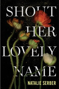 Book cover: Shout Her Lovely Name by Natalie Serber