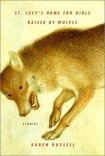 Book cover: St. Lucy's Home for Girls Raised by Wolves by Karen Russel