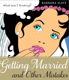 Book cover: Getting Married and Other Mistakes by Barbara Slate
