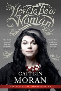 Book cover: How to Be a Woman by Caitlin Moran