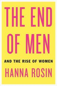 Book cover: The End of Men: And the Rise of Women by Hanna Rosin