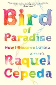 Book cover: Bird of Paradise: How I Became Latina by Raquel Cepeda