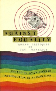 Book cover: Against Equality ed. by Ryan Conrad