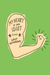 Book cover: My Heart Is An Idiot by Davy Rothbart