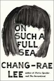 Book cover: On Such a Full Sea by Chang-rae Lee