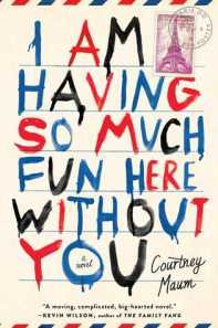 Book cover: I Am Having So Much Fun Here Without You by Courtney Maum