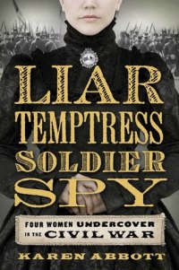 Book cover: Liar, Temptress, Soldier, Spy by Karen Abbott