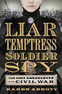 Book cover: Liar, Temptress, Soldier, Spy by Karen Abbott