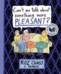 Can't We Talk About Something More Pleasant by Roz Chast