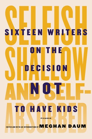 Book cover: Selfish, Shallow, and Self-Absorbed ed. by Meghan Daum