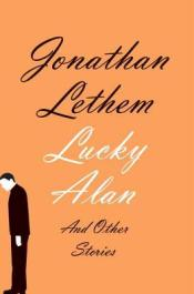 Book cover: Lucky Alan and Other Stories by Jonathan Lethem