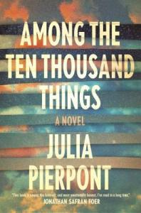 Book cover: Among the Ten Thousand Things by Julie Pierpont
