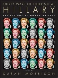 Book cover: Thirty Ways of Looking at Hillary ed. by Susan Morrison