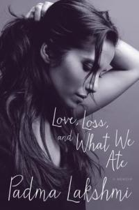 Book cover: Love, Loss, and What We Ate by Padma Lakshmi