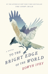 Book cover: To The Bright Edge of the World by Eowyn Ivey