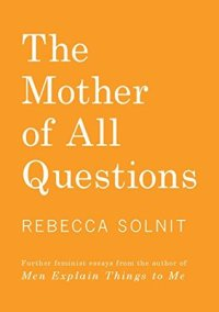 Book cover: The Mother of All Questions by Rebecca Solnit