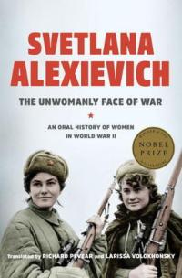 Book cover: The Unwomanly Face of War by Svetlana Alexievich