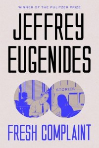 Book cover: Fresh Complaint by Jeffrey Eugenides