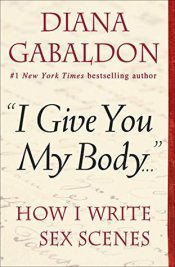 """Book Cover: """"I Give You My Body . . ."""": How I Write Sex Scenes by Diana Gabaldon"""