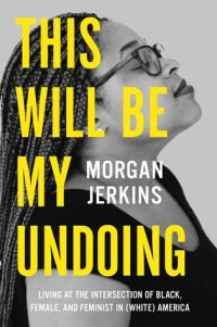 Book cover: This Will Be My Undoing by Morgan Jerkins