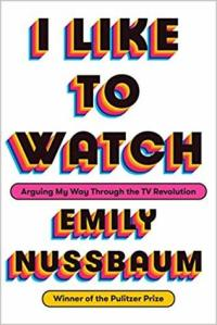 Book cover: I Like to Watch by Emily Nussbaum