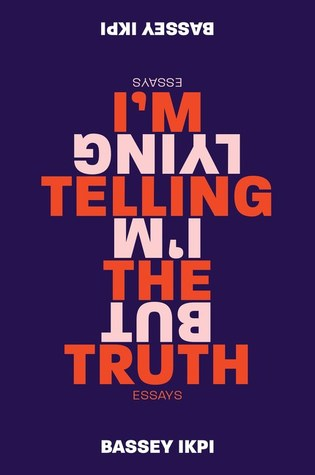 Book cover: I'm Telling the Truth but I'm Lying by Bassey Ikpi